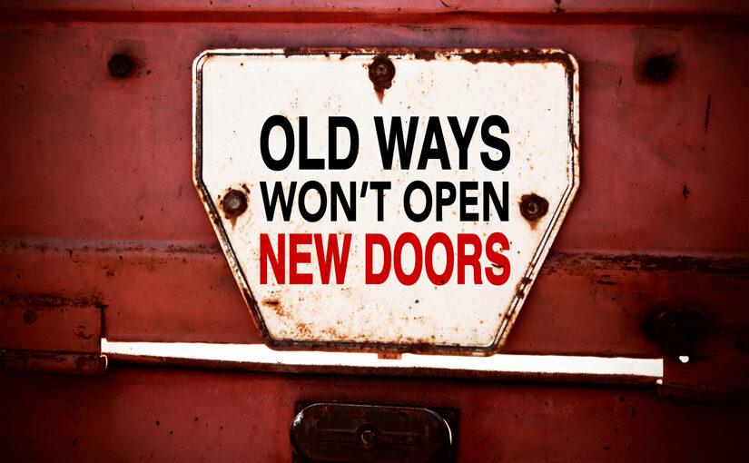 Old Ways Wont' Open New Doors